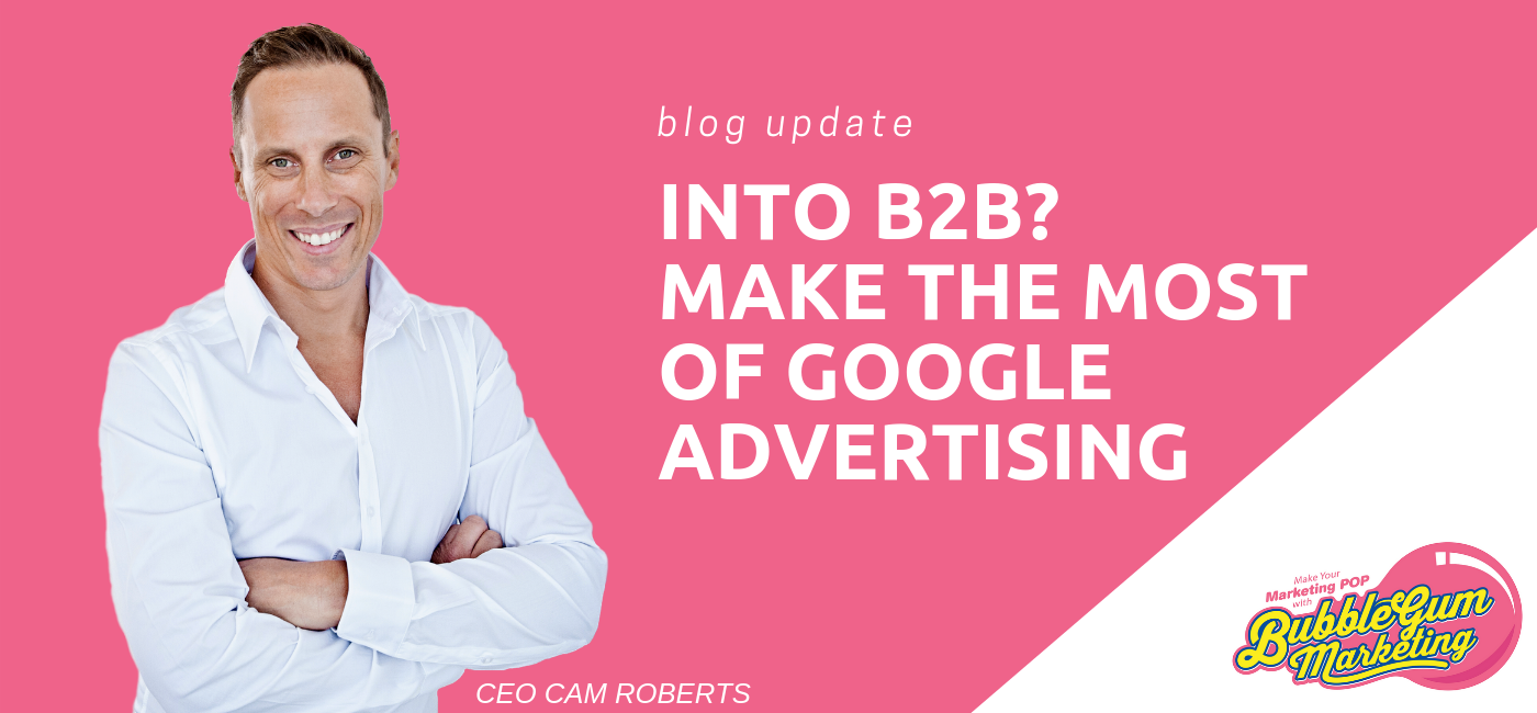 How to Make the Most of Google Advertising for B2B