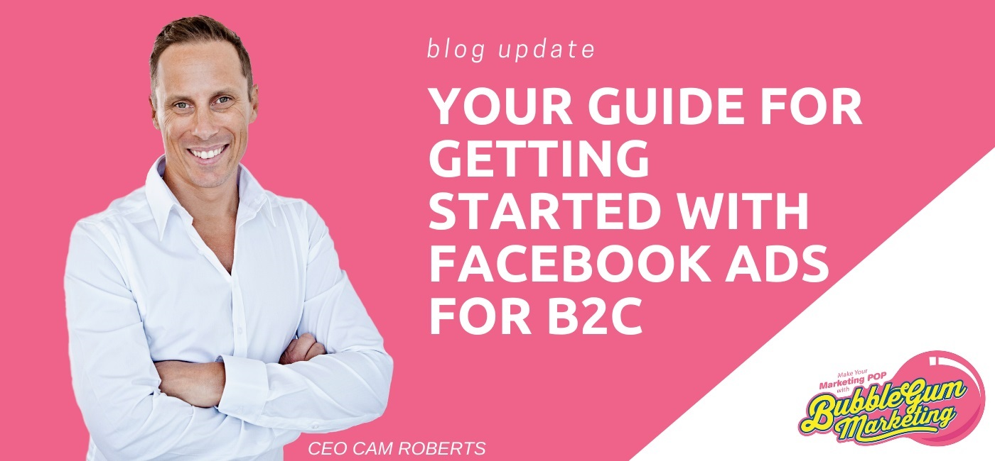 Guide to Getting Started with Facebook Ads for B2C